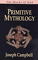 Primitive Mythology: The Masks of God 1