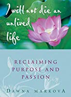 I Will Not Die an Unlived Life: Reclaiming Passion and Purpose