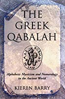 The Greek Qabalah: Alphabetical Mysticism and Numerology in the Ancient World