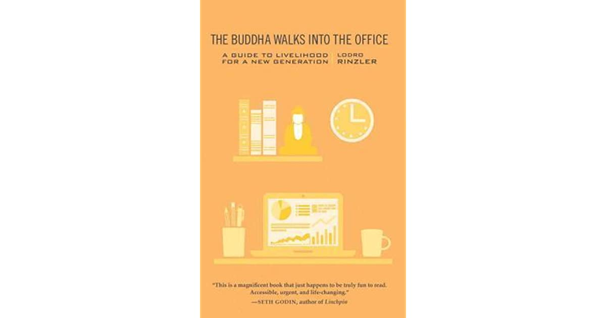 The Buddha Walks into the Office: A Guide to Livelihood for