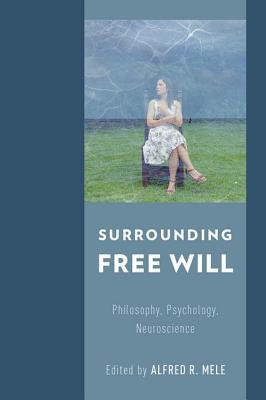 Surrounding Free Will Philosophy, Psychology, Neuroscience