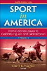 Sport in America, Volume II: From Colonial Leisure to Celebrity Figures and Globalization