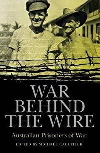 War Behind The Wire: Australian Prisoners Of War