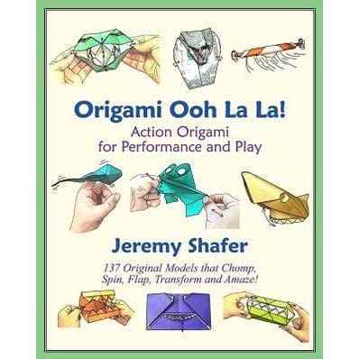 Origami Ooh La La Action Origami For Performance And Play By