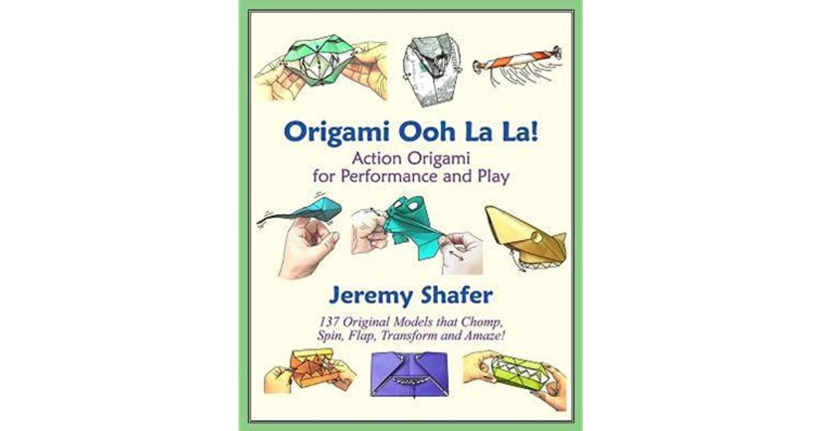 Origami Ooh La Action For Performance And Play By Jeremy Shafer