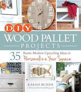 DIY Wood Pallet Projects by Karah Bunde