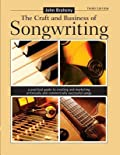 The Craft and Business of Songwriting: A Practical Guide to Creating and Marketing Artistically and Commercially Successful Songs