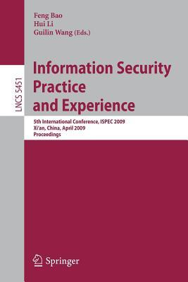 Information Security Practice And Experience: 5th International Conference, Ispec 2009 Xi'an, China, April 13 15, 2009 Proceedings (Lecture Notes In Computer Science / Security And Cryptology)