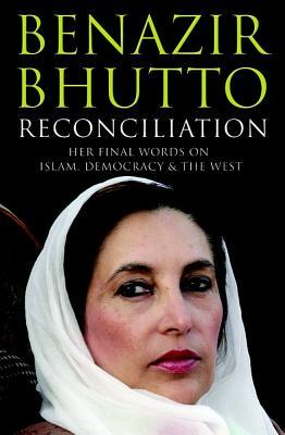 Reconciliation Islam Democracy And The West By Benazir Bhutto