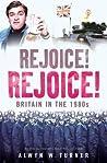 Rejoice! Rejoice!: Britain in the 1980s