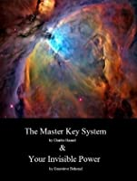 The Master Key System & Your Invisible Power: Get Both Great Works In One Ultimate Self Help Collection