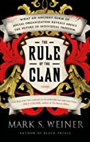 The Rule of the Clan: What an Ancient Form of Social Organization Reveals About the Future of Individual Freedom