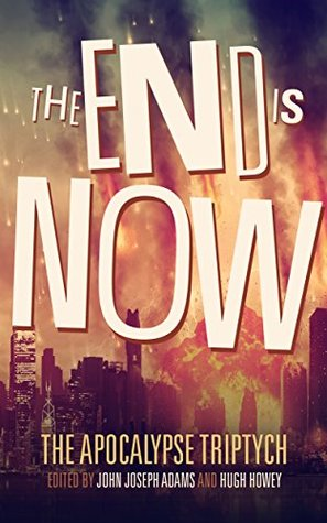 The End is Now by John Joseph Adams