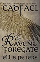 The Raven In The Foregate (The Cadfael Chronicles 12)