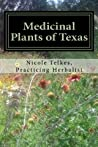 Medicinal Plants of Texas  A guide to locating, growing, harvesting and using plants in Texas and the Deep South