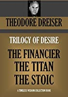 TRILOGY OF DESIRE: The Financier,The Titan & The Stoic (Timeless Wisdom Collection Book 1130)