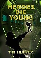 Heroes Die Young (Aston West Book 1)