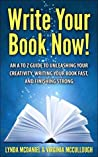 Write Your Book Now!: An A to Z Guide to Unleashing Your Creativity, Writing Your Book Fast, and Finishing Strong