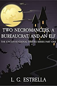 Two Necromancers, a Bureaucrat, and an Elf (The Unconventional Heroes #1)