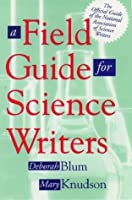 A Field Guide for Science Writers: The Official Guide of the National Association of Science Writers