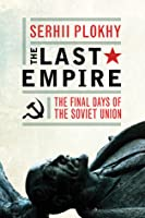 The Last Empire - The Final Days of the Soviet Union