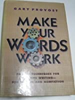 Make Your Words Work, Proven Techniques for Effective Writing--Fiction and Nonfiction