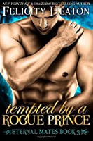 Tempted by a Rogue Prince (Eternal Mates #3)