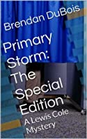 Primary Storm: The Special Edition: A Lewis Cole Mystery