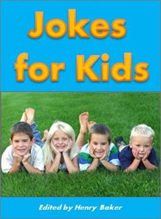 Kids Books: Jokes for Kids - The Most Hilarious Kid-Tested (and Kid-Approved) Jokes for Children (Childrens Reading Books)