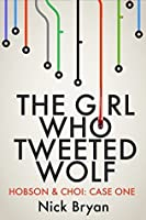 The Girl Who Tweeted Wolf (Hobson & Choi Book 1)