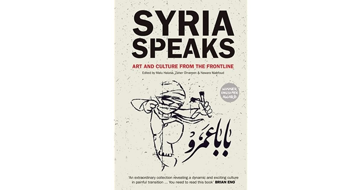 Syria Speaks: Art and Culture from the Frontline by Malu Halasa