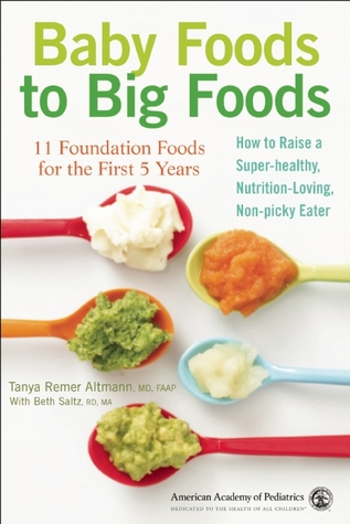 Baby Foods to Big Foods: 11 Foundation Foods for the First Year and Beyond - How to Raise a Super Healthy, Nutrition Loving, Non-Picky Eater