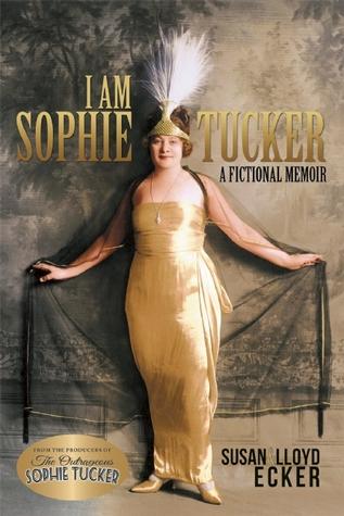 I am Sophie Tucker: A Fictional Memoir
