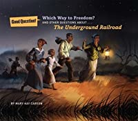 Which Way to Freedom?: And Other Questions About the Underground Railroad