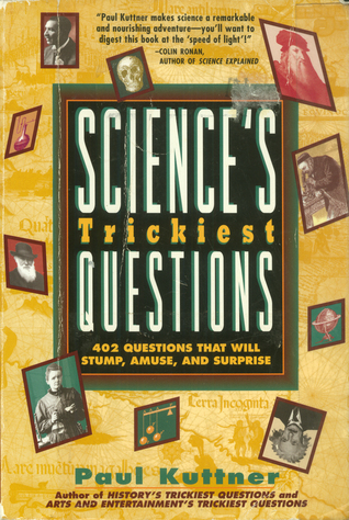 Science's Trickiest Questions: 402 Questions That Will Stump, Amuse, And Surprise