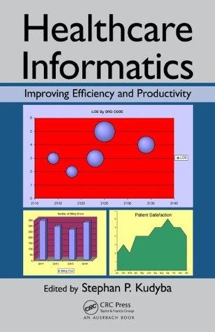 Healthcare Informatics: Improving Efficiency and Productivity Stephan P. Kudyba