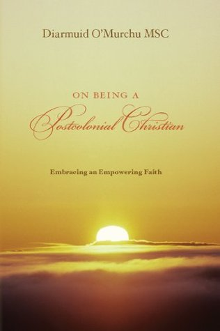 On Being a Postcolonial Christian: Embracing an Empowering faith