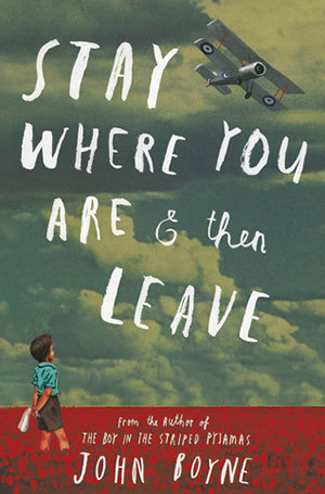 Stay Where You Are and Then Leave by Boyne John