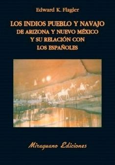Los Indios Pueblo y Navajo de Arizona y Nuevo México y Su Relación Con Los Españoles