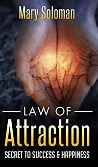 LAW OF ATTRACTION: Your Secret To Love, Success, and Happiness (Manifesting Money, Manifestation, Creative Visualization)