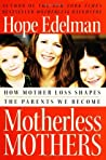Motherless Mothers: How Mother Loss Shapes the Parents We Become