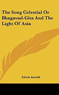 The Song Celestial or Bhagavad-Gita and the Light of Asia