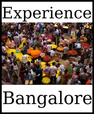 Experience Bangalore: a travel guide (2012)