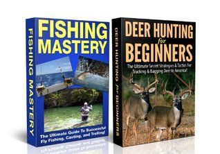 BOX SET #1: Fishing Mastery + Deer Hunting for Beginners (Deer hunting, tracking, bagging, shooting, loading, deer hunting game, deer hunting books,guns, ... Salmon Fishing, Trout Fishing, Angler)