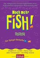 Noch Mehr Fish!: Die unbegrenzten Einsatzmöglichkeiten eines ungewöhnlich erfolgreichen Motivationsbuches