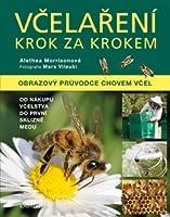 Včelaření krok za krokem: obrazový průvodce chovem včel, od nákupu včelstva do první sklizně medu