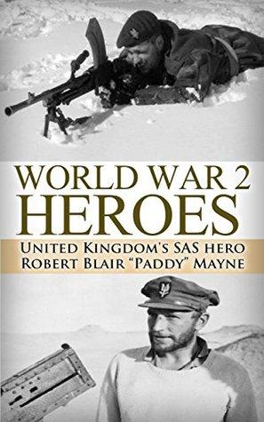 """World War 2 Heroes: WWII United Kingdom's SAS Hero Robert Blair """"Paddy"""" Mayne (World War 2, World War II, WW2, WWII, Paddy Mayne, SAS, Blair Mayne Legend, ... Biography, UK military, World War 2 Book 1)"""