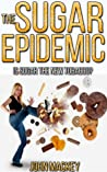 The Sugar Epidemic: Is Sugar The New Tobacco?