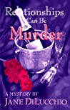 Relationships Can Be Murder (Diega DelValle Mystery, #1)