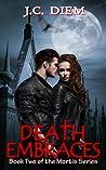 Death Embraces by J.C. Diem